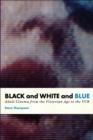 Black And White And Blue : Adult Cinema from the Victorian Age to the VCR - eBook