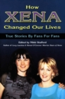 How Xena Changed Our Lives : STORIES BY FANS FOR FANS - eBook