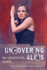 Uncovering Alias : AN UNOFFICIAL GUIDE - eBook