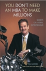 You Don't Need An Mba To Make Millions : Secrets of a Serial Entrepreneur - eBook