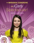 The Miranda Cosgrove And Icarly Spectacular : Unofficial and Unstoppable - eBook