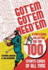 Got 'em, Got 'em, Need 'em : A FanIs Guide to Collecting the Top 100 Sports Cards of All Time Time - eBook