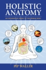Holistic Anatomy : An Integrative Guide to the Human Body - Book