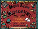 More Than Moccasins : A Kid's Activity Guide to Traditional North American Indian Life - Book
