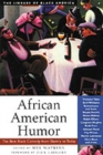 African American Humor : The Best Black Comedy from Slavery to Today - Book