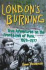 London's Burning : True Adventures on the Front Lines of Punk, 1976-1977 - Book
