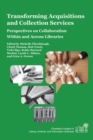 Transforming Acquisitions and Collection Services : Perspectives on Collaboration Within and Across Libraries - Book