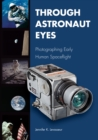 Through Astronaut Eyes : Photographing Early Human Spaceflight - eBook