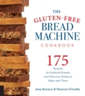 The Gluten-Free Bread Machine Cookbook : 175 Recipes for Splendid Breads and Delicious Dishes to Make with Them - Book