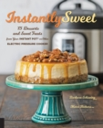 Instantly Sweet : 75 Desserts and Sweet Treats from Your Instant Pot or Other Electric Pressure Cooker - Book