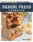 The Best of the Best Panini Press Cookbook : 100 Surefire Recipes for Making Panini--and Many Other Things--on Your Panini Press or Other Countertop Grill - Book