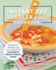 The Instant Pot Toddler Food Cookbook : Wholesome Recipes That Cook Up Fast - in Any Brand of Electric Pressure Cooker - Book