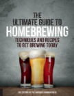 The Ultimate Guide to Homebrewing : Techniques and Recipes to Get Brewing Today - Book