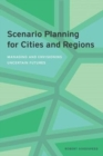 Scenario Planning for Cities and Regions - Managing and Envisioning Uncertain Futures - Book