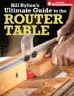 Bill Hylton's Ultimate Guide to the Router Table - Book
