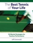 The Best Tennis of Your Life : 50 Mental Strategies for Fearless Performance - Book