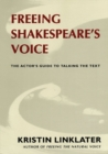 Freeing Shakespeare's Voice : The Actor's Guide to Talking the Text - eBook