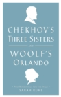 Chekhov's Three Sisters and Woolf's Orlando : Two Renderings for the Stage - eBook