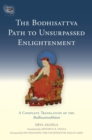 The Bodhisattva Path To Unsurpassed Enlightenment : A Complete Translation of the Bodhisattvabhumi - Book