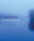 Secrets Of Serenity : A Treasury Of Inspiration - Book