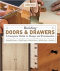Building Doors and Drawers : A Complete Guide to Design and Construction - Book