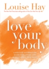 Love Your Body : A Positive Affirmation Guide for Loving and Appreciating Your Body - Book