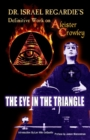 Dr Israel Regardie's Definitive Work on Aleister Crowley : The Eye in the Triangle - Book