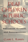 Deaf Children in Public Schools : Placement, Context, and Consequences - eBook