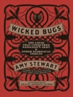 Wicked Bugs : The Louse That Conquered Napoleon's Army & Other Diabolical Insects - Book