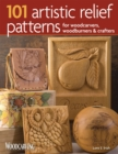 101 Artistic Relief Patterns for Woodcarvers, Woodburners & Crafters - Book