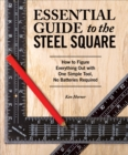 Essential Guide to the Steel Square : How to Figure Everything Out with One Simple Tool, No Batteries Required - Book