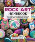 Rock Art Handbook : Techniques and Projects for Painting, Coloring, and Transforming Stones - Book