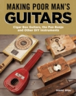 Making Poor Man's Guitars : Cigar Box Guitars and Other DIY Instruments - Book