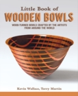 Little Book of Wooden Bowls : Wood-Turned Bowls Crafted by Master Artists from Around the World - Book