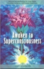 Awaken to Superconsciousness : How to Use Meditation for Inner Peace, Intuitive Guidance, and Greater Awareness - Book