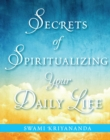 Secrets of Spiritualizing Your Daily Life - eBook