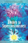 Awaken to Superconsciousness : How to Use Meditation for Inner Peace, Intuitive Guidance, and Greater Awareness - eBook