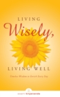 Living Wisely, Living Well : Timeless Wisdom to Enrich Every Day - eBook