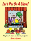 Let's Put on a Show! : A Beginner's Theatre Handbook for Young Actors - Book