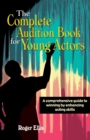 Complete Audition Book for Young Actors : A Comprehensive Guide to Winning by Enhancing Acting Skills - Book