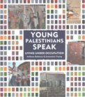 Young Palestinians Speak : Living Under Occupation - Book