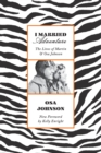 I Married Adventure : The Lives of Martin and Osa Johnson - eBook