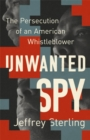 Unwanted Spy : The Persecution of an American Whistleblower - Book