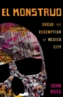 El Monstruo : Dread and Redemption in Mexico City - eBook