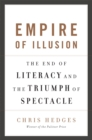 Empire of Illusion : The End of Literacy and the Triumph of Spectacle - Book