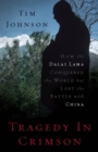 Tragedy in Crimson : How the Dalai Lama Conquered the World but Lost the Battle with China - eBook