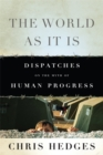 The World As It Is : Dispatches on the Myth of Human Progress - Book