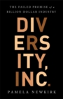 Diversity, Inc. : The Failed Promise of a Billion-Dollar Business - Book