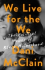 We Live for the We : The Political Power of Black Motherhood - eBook