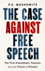 The Case against Free Speech : The First Amendment, Fascism, and the Future of Dissent - Book